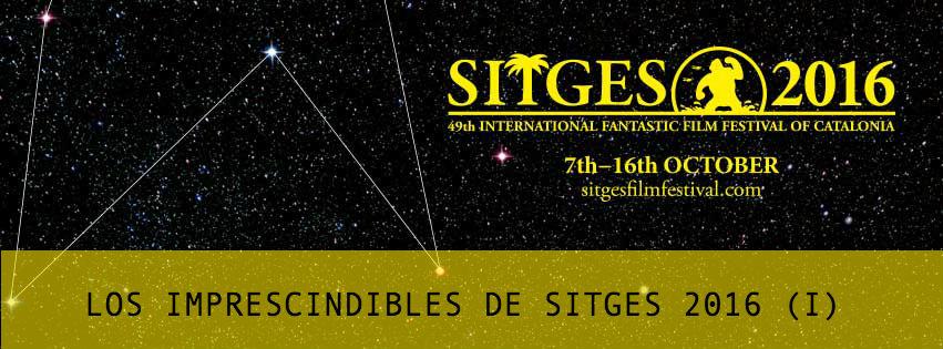 Los imprescindibles de Sitges 2016 I
